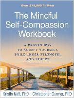 The Mindful Self-Compassion Workbook: A Proven Way to Accept Yourself, Build Inner Strength, and Thrive (Hardback)