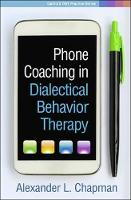 Phone Coaching in Dialectical Behavior Therapy - Guilford DBT (R) Practice Series (Hardback)