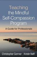 Teaching the Mindful Self-Compassion Program: A Guide for Professionals (Paperback)