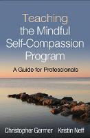 Teaching the Mindful Self-Compassion Program: A Guide for Professionals (Hardback)