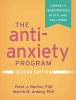 The Anti-Anxiety Program: A Workbook of Proven Strategies to Overcome Worry, Panic, and Phobias - The Guilford Self-Help Workbook Series (Hardback)