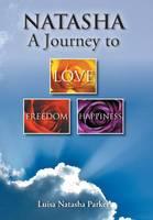 Natasha a Journey to Freedom, Love and Happiness (Hardback)