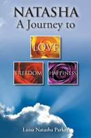 Natasha a Journey to Freedom, Love and Happiness (Paperback)