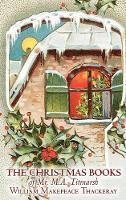 The Christmas Books of Mr. M.A. Titmarsh by William Makepeace Thackeray, Fiction, Classics, Literary (Hardback)