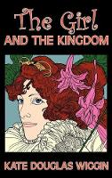 The Girl and the Kingdom by Kate Douglas Wiggin, Fiction, Historical, United States, People & Places, Readers - Chapter Books (Hardback)