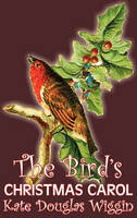 The Bird's Christmas Carol by Kate Douglas Wiggin, Fiction, Historical, United States, People & Places, Readers - Chapter Books (Hardback)
