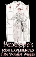 Penelope's Irish Experiences by Kate Douglas Wiggin, Fiction, Historical, United States, People & Places, Readers - Chapter Books (Hardback)