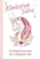 Unicorn Tales: A Guided Journal for a Magical Life (Paperback)