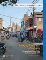 Leveraging urbanization in South Asia: managing spatial transformation for prosperity and livability - South Asia development matters (Paperback)