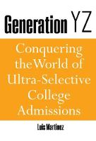 Generation YZ: Conquering the World of Ultra-Selective College Admissions (Paperback)