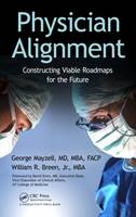 Physician Alignment: Constructing Viable Roadmaps for the Future (Hardback)