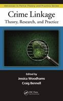 Crime Linkage: Theory, Research, and Practice - Advances in Police Theory and Practice (Hardback)
