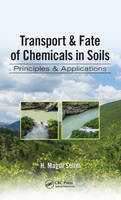 Transport & Fate of Chemicals in Soils: Principles & Applications (Hardback)