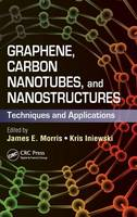 Graphene, Carbon Nanotubes, and Nanostructures: Techniques and Applications - Devices, Circuits, and Systems (Hardback)