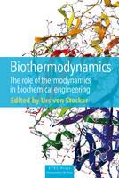 Biothermodynamics: The Role of Thermodynamics in Biochemical Engineering (Hardback)