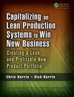 Capitalizing on Lean Production Systems to Win New Business: Creating a Lean and Profitable New Product Portfolio (Paperback)