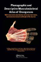 Photographic and Descriptive Musculoskeletal Atlas of Orangutans: with notes on the attachments, variations, innervations, function and synonymy and weight of the muscles (Hardback)
