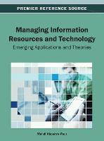 Managing Information Resources and Technology: Emerging Applications and Theories (Hardback)