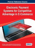 Electronic Payment Systems for Competitive Advantage in E-Commerce - Advances in E-Business Research (Hardback)