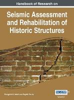 Handbook of Research on Seismic Assessment and Rehabilitation of Historic Structures - Advances in Civil and Industrial Engineering (Hardback)