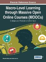Macro-Level Learning through Massive Open Online Courses (MOOCs): Strategies and Predictions for the Future - Advances in Educational Technologies and Instructional Design (Hardback)