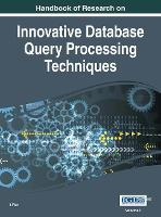 Handbook of Research on Innovative Database Query Processing Techniques - Advances in Data Mining and Database Management (Hardback)