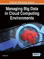 Managing Big Data in Cloud Computing Environments - Advances in Systems Analysis, Software Engineering, and High Performance Computing (Hardback)