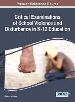 Critical Examinations of School Violence and Disturbance in K-12 Education - Advances in Early Childhood and K-12 Education (Hardback)