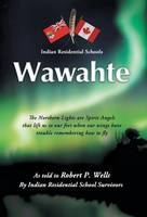 Wawahte: Subject: Canadian Indian Residential Schools (Hardback)