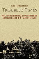 Troubled Times: Book I of the Adventures of William Howard and Hugh Fitzalan in 15th Century England (Paperback)