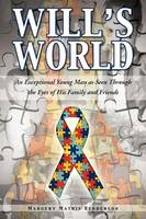 Will's World: An Exceptional Young Man as Seen Through the Eyes of His Family and Friends (Paperback)