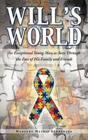 Will's World: An Exceptional Young Man as Seen Through the Eyes of His Family and Friends (Hardback)