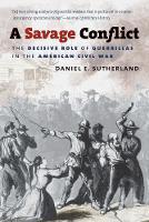 A Savage Conflict: The Decisive Role of Guerrillas in the American Civil War - Civil War America (Paperback)