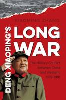 Deng Xiaoping's Long War: The Military Conflict between China and Vietnam, 1979-1991 - The New Cold War History (Hardback)