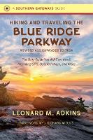 Hiking and Traveling the Blue Ridge Parkway: The Only Guide You Will Ever Need, Including GPS, Detailed Maps, and More - Southern Gateways Guides (Paperback)