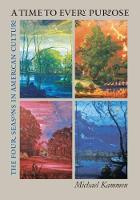 A Time to Every Purpose: The Four Seasons in American Culture (Paperback)
