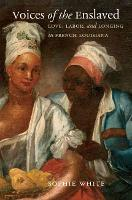 Voices of the Enslaved: Love, Labor, and Longing in French Louisiana - Published by the Omohundro Institute of Early American History and Culture and the University of North Carolina Press (Paperback)