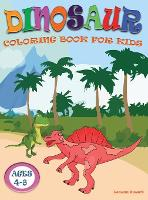 Dinosaur Coloring Book for Kids ages 4-8: Great Gift for Boys & Girls Ages 4-8, 8-12 with Cute Epic Prehistoric Animals scenes and cool graphics. (Hardback)