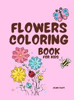 Flowers Coloring Book for Kids: Alphabet Flower A-Z coloring book for kids age 2-10 (Hardback)