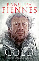 Cold: Extreme Adventures at the Lowest Temperatures on Earth (Hardback)