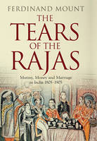 The Tears of the Rajas: Mutiny, Money and Marriage in India 1805-1905 (Hardback)