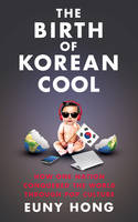 The Birth of Korean Cool: How One Nation Is Conquering the World Through Pop Culture (Paperback)