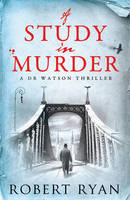 A Study in Murder: A Doctor Watson Thriller (Hardback)