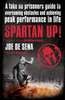 Spartan Up!: A Take-No-Prisoners Guide to Overcoming Obstacles and Achieving Peak Performance in Life (Paperback)