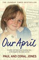Our April: A mother and father's heart-breaking story of the daughter they loved and lost (Paperback)