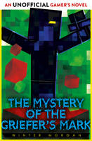 The Mystery of the Griefer's Mark: An Unofficial Gamer's Novel (Paperback)