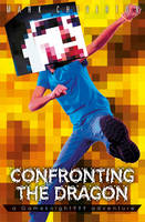 Confronting the Dragon: a Gameknight999 Adventure (Paperback)