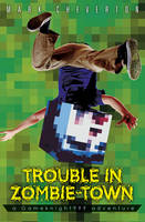 Trouble in Zombie Town: a Gameknight999 Adventure (Paperback)