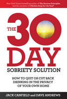 The 30-Day Sobriety Solution: How to Cut Back or Quit Drinking in the Privacy of Your Home (Paperback)