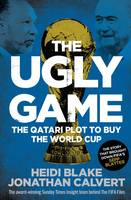 The Ugly Game: The Qatari Plot to Buy the World Cup (Paperback)